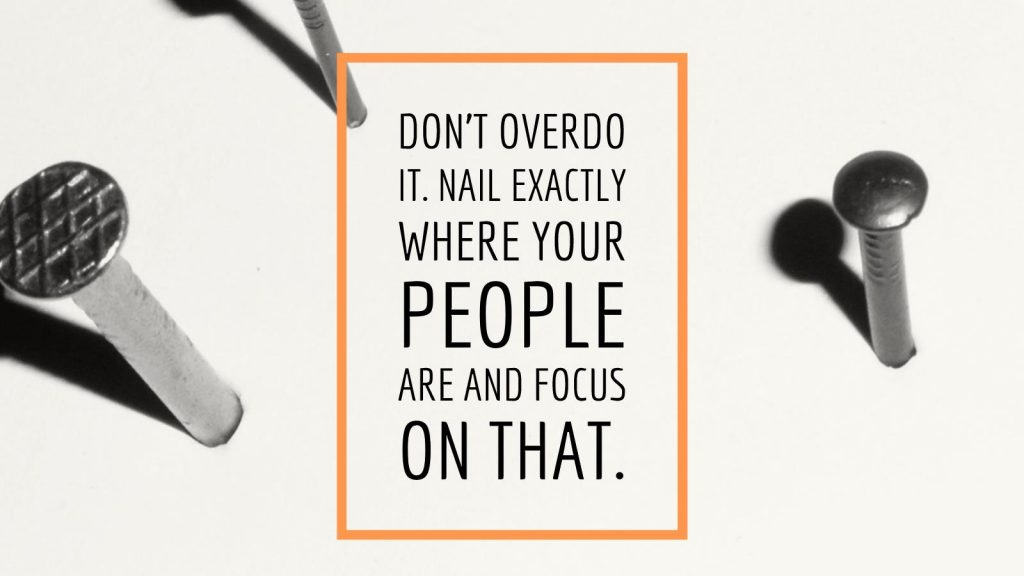 Don't overdo it. Nail exactly where your people are and focus on that. Google Garage
