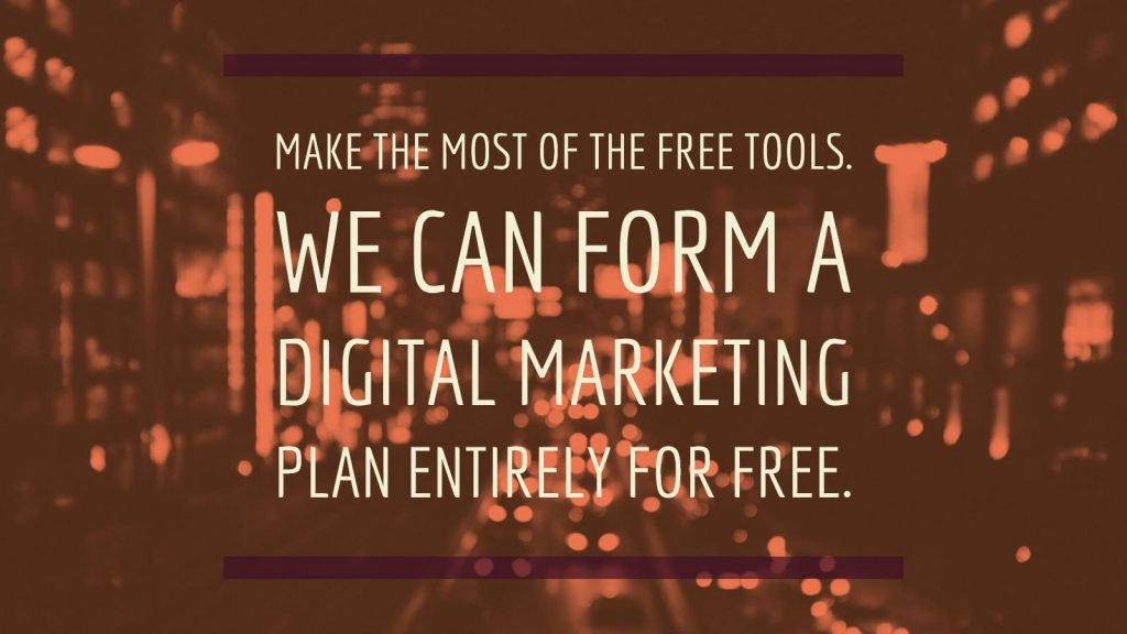 make the most of the free tools. We can form a digital marketing plan entirely for free. Google Garage