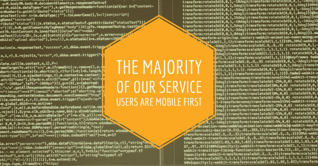 The majority of our service users are mobile first